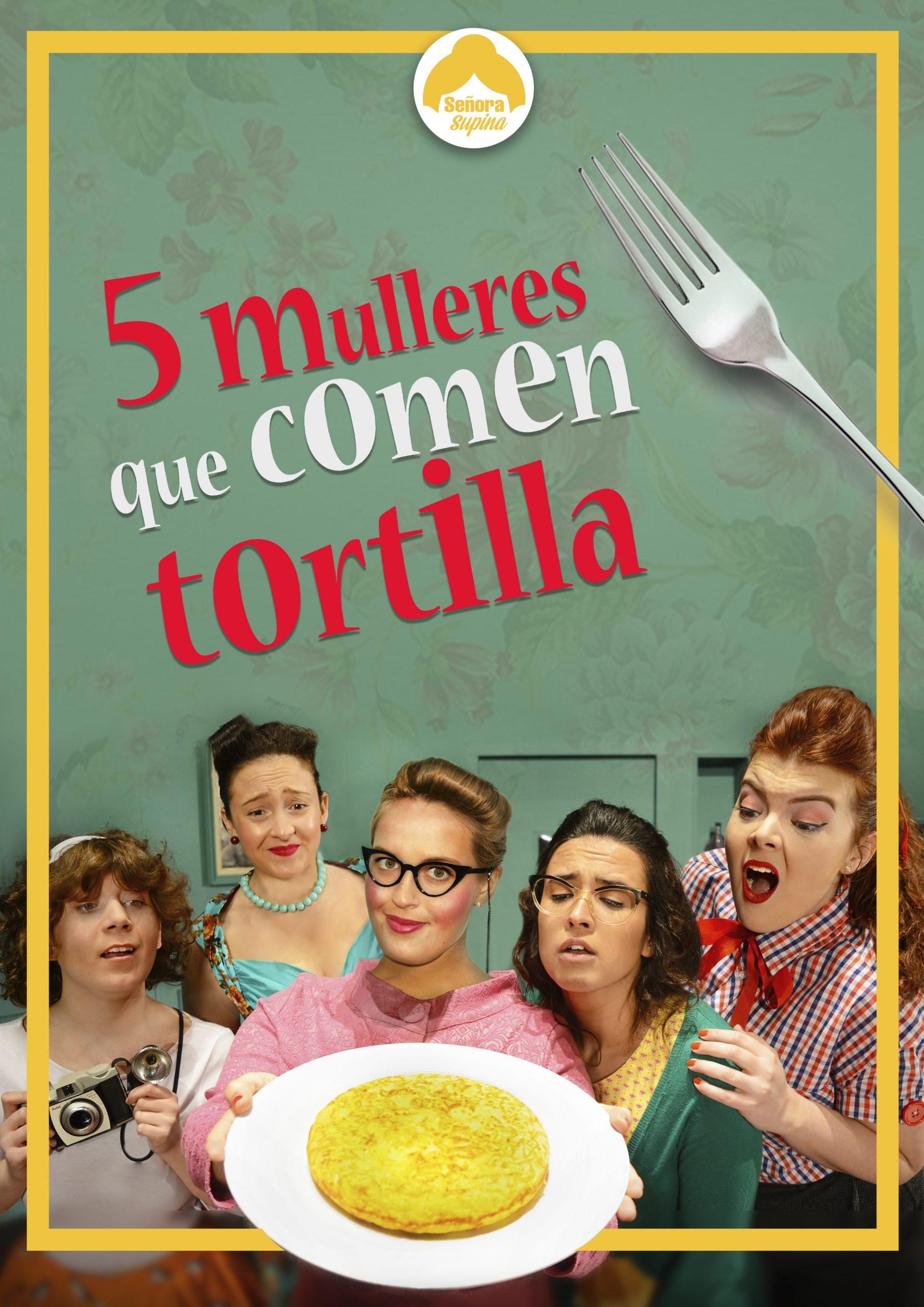 Cinco Mulleres Que Comen Tortilla é unha comedia de Señora Supina